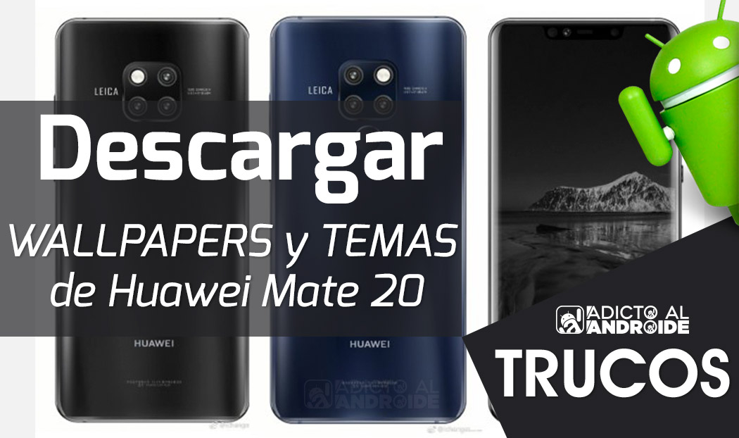 Descarga WALLPAPERS y TEMAS de Huawei Mate 20