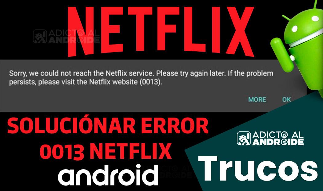 Corregir error 0013 de Netflix en Android